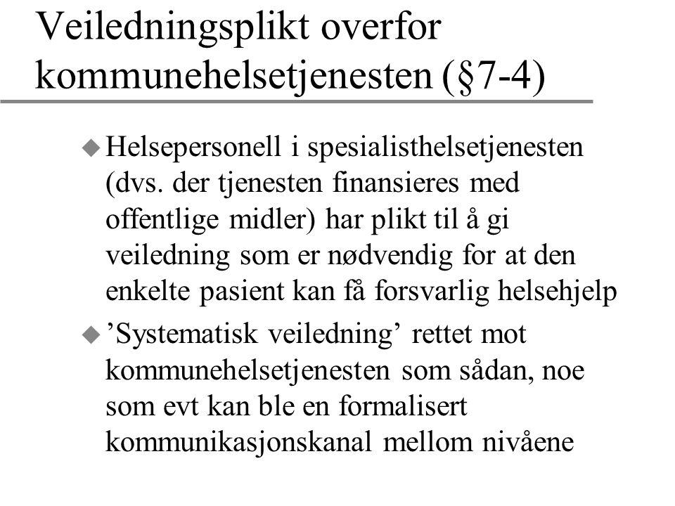 Veiledningsplikt overfor kommunehelsetjenesten (§7-4) u Helsepersonell i spesialisthelsetjenesten (dvs. der tjenesten finansieres med offentlige midle