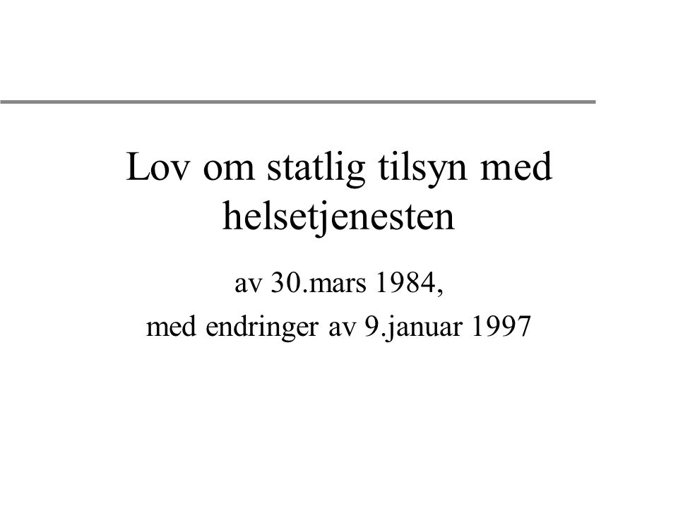 Lov om statlig tilsyn med helsetjenesten av 30.mars 1984, med endringer av 9.januar 1997