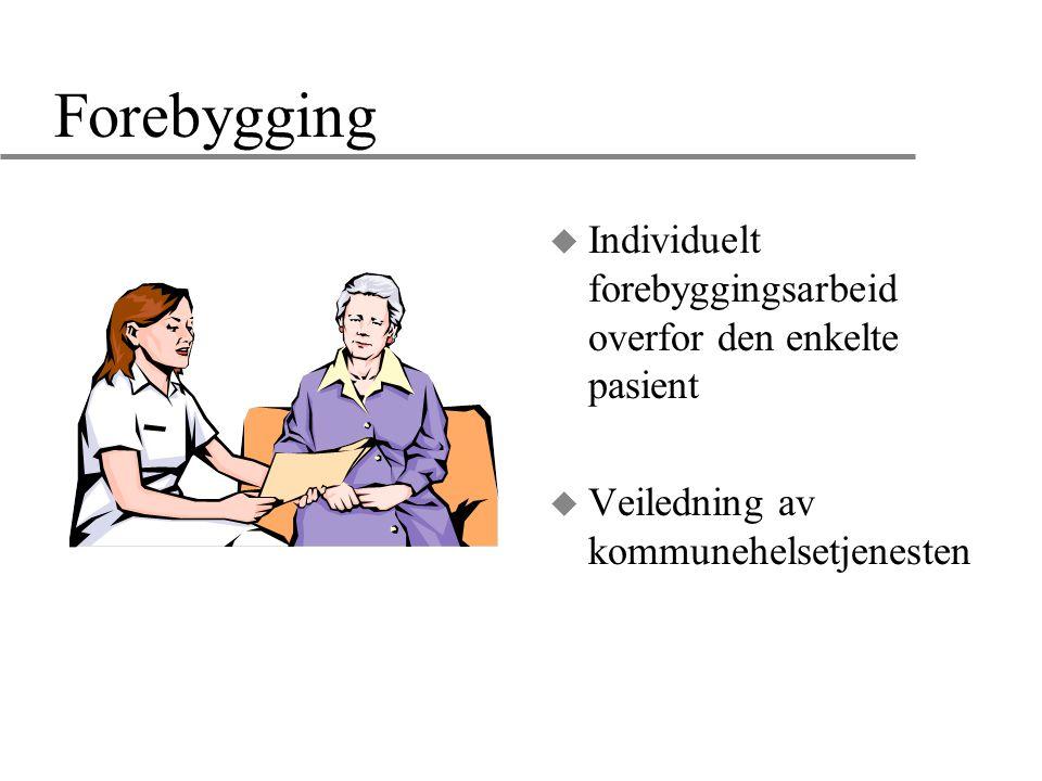 Forebygging u Individuelt forebyggingsarbeid overfor den enkelte pasient u Veiledning av kommunehelsetjenesten