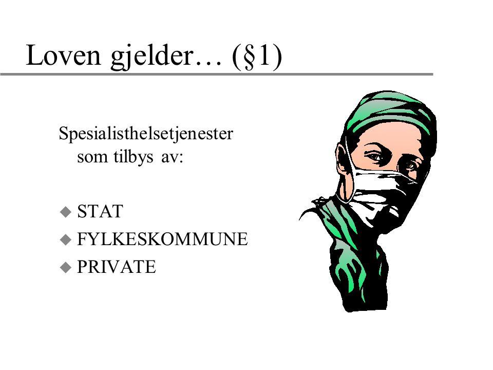 Loven gjelder… (§1) Spesialisthelsetjenester som tilbys av: u STAT u FYLKESKOMMUNE u PRIVATE