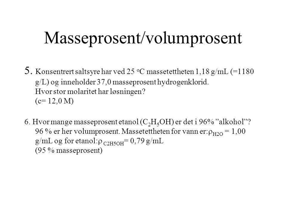 Masseprosent/volumprosent 5. Konsentrert saltsyre har ved 25 o C massetettheten 1,18 g/mL (=1180 g/L) og inneholder 37,0 masseprosent hydrogenklorid.