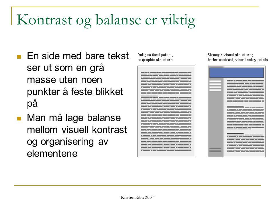 Kirsten Ribu 2007 Kontrast og balanse er viktig En side med bare tekst ser ut som en grå masse uten noen punkter å feste blikket på Man må lage balans
