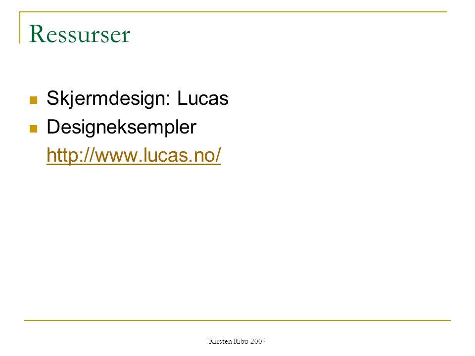 Kirsten Ribu 2007 Ressurser Skjermdesign: Lucas Designeksempler http://www.lucas.no/