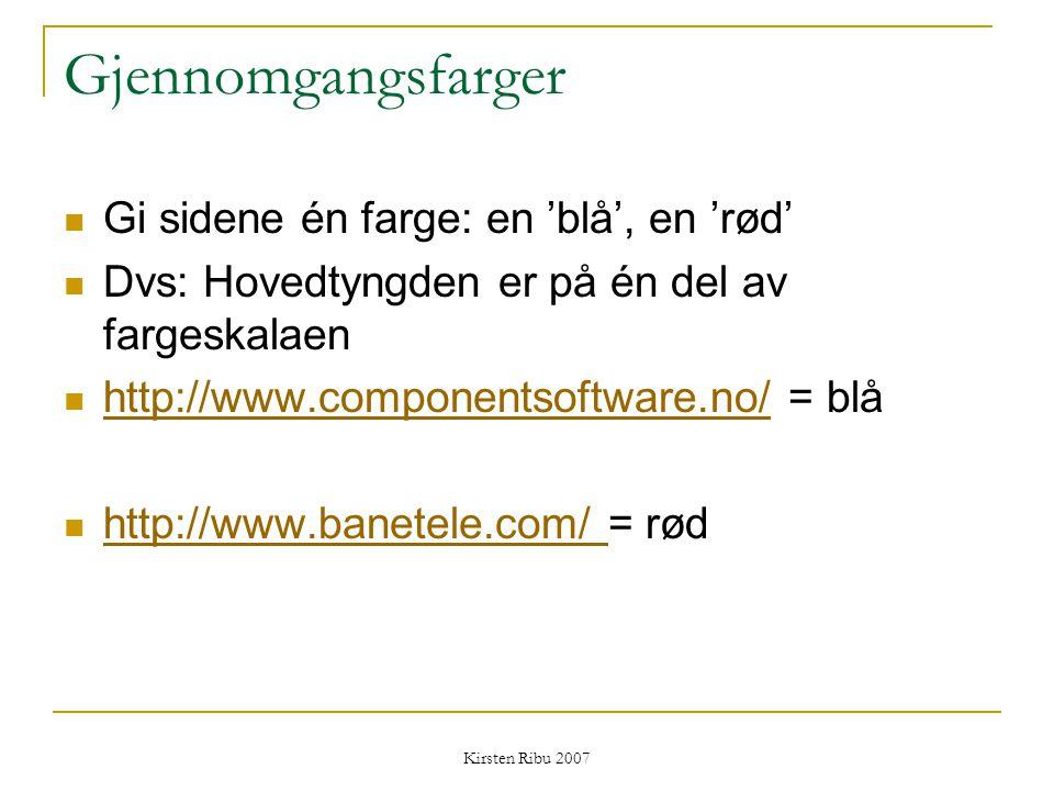 Kirsten Ribu 2007 Gjennomgangsfarger Gi sidene én farge: en 'blå', en 'rød' Dvs: Hovedtyngden er på én del av fargeskalaen http://www.componentsoftwar
