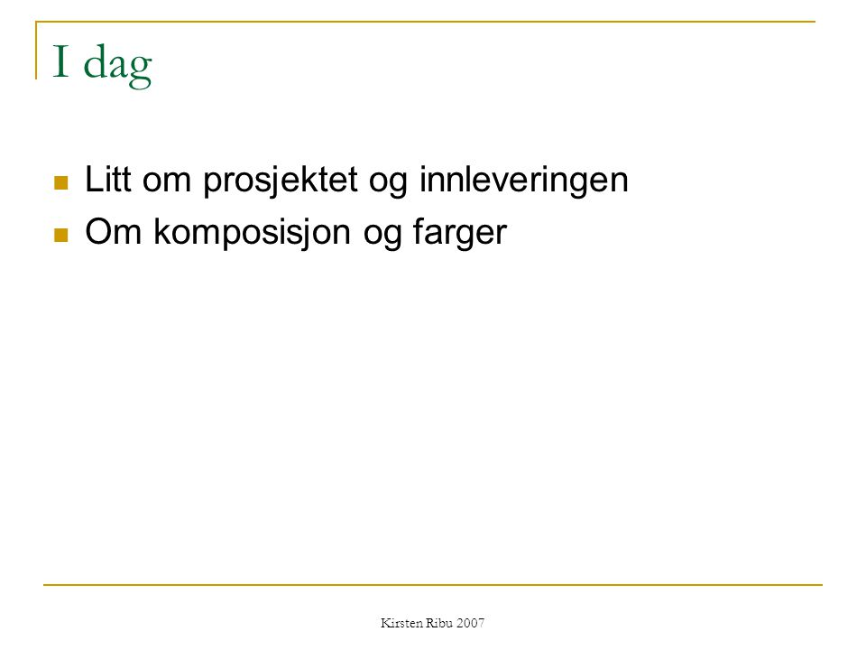 Kirsten Ribu 2007 Tommelfingerregler Antall farger i et skjermbilde bør begrenses til 4 pr.