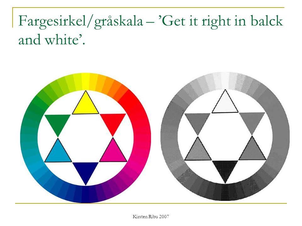 Kirsten Ribu 2007 Fargesirkel/gråskala – 'Get it right in balck and white'.