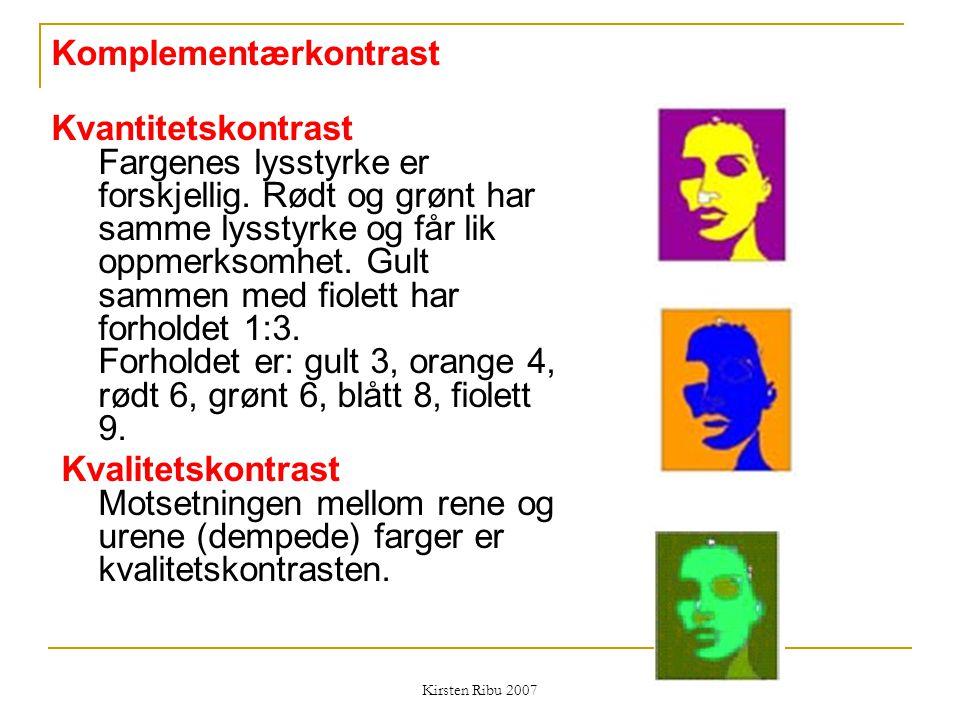 Kirsten Ribu 2007 Komplementærkontrast Kvantitetskontrast Fargenes lysstyrke er forskjellig. Rødt og grønt har samme lysstyrke og får lik oppmerksomhe