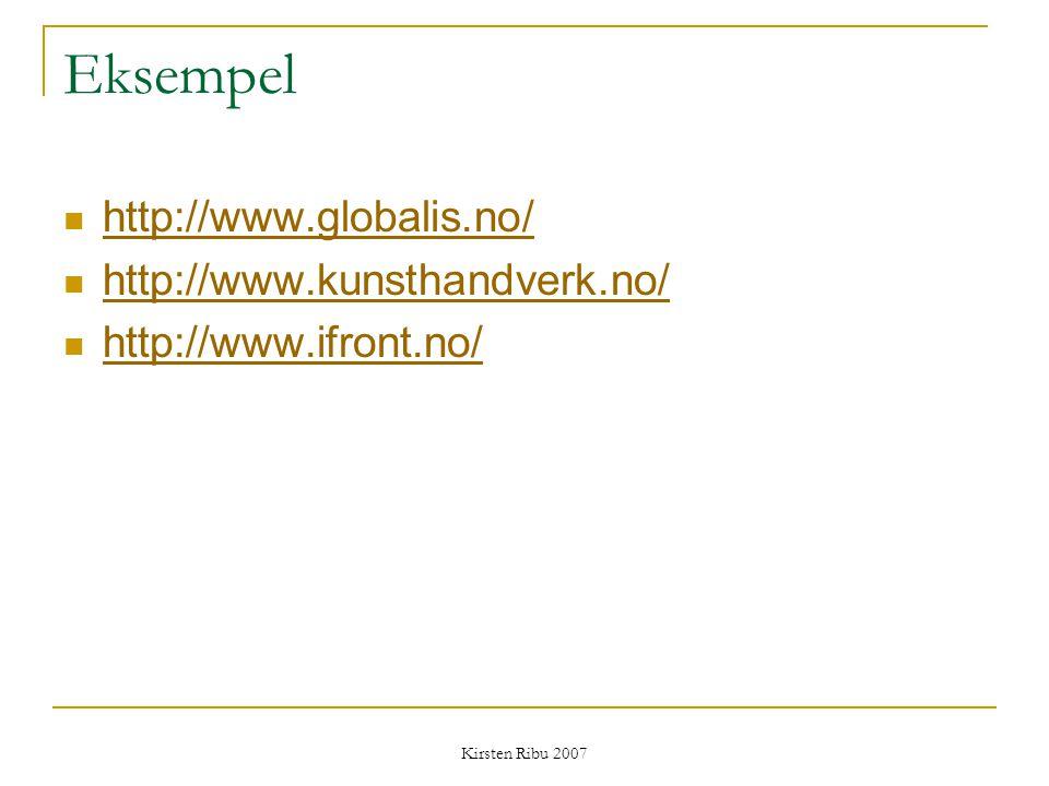 Kirsten Ribu 2007 Eksempel http://www.globalis.no/ http://www.kunsthandverk.no/ http://www.ifront.no/