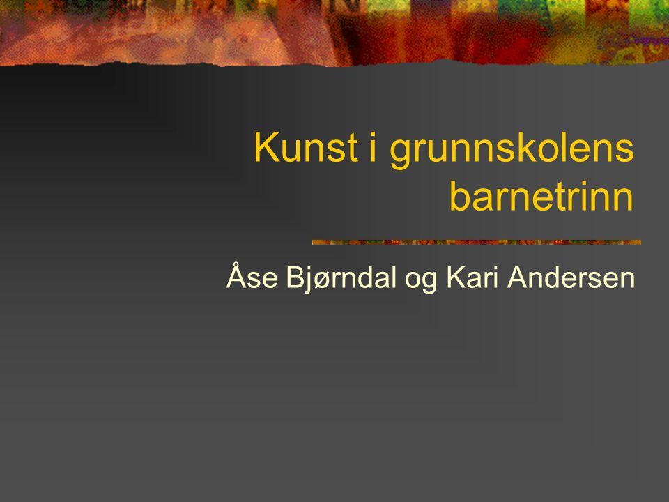 Kunst i grunnskolens barnetrinn Åse Bjørndal og Kari Andersen