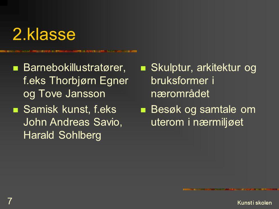 Kunst i skolen 7 2.klasse Barnebokillustratører, f.eks Thorbjørn Egner og Tove Jansson Samisk kunst, f.eks John Andreas Savio, Harald Sohlberg Skulptu