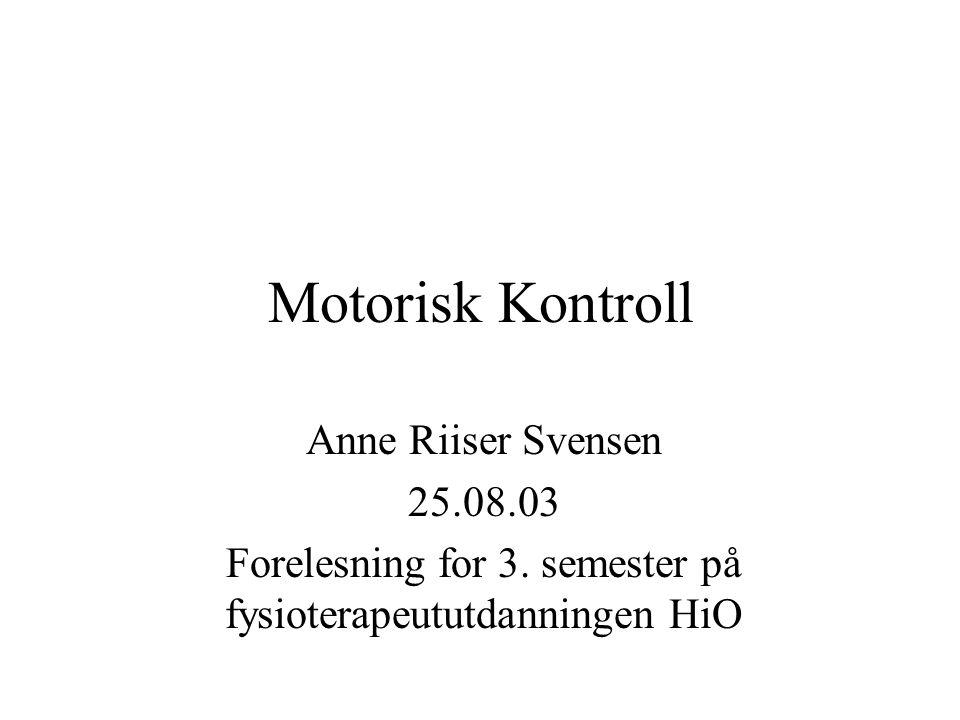 Motorisk Kontroll Anne Riiser Svensen 25.08.03 Forelesning for 3. semester på fysioterapeututdanningen HiO