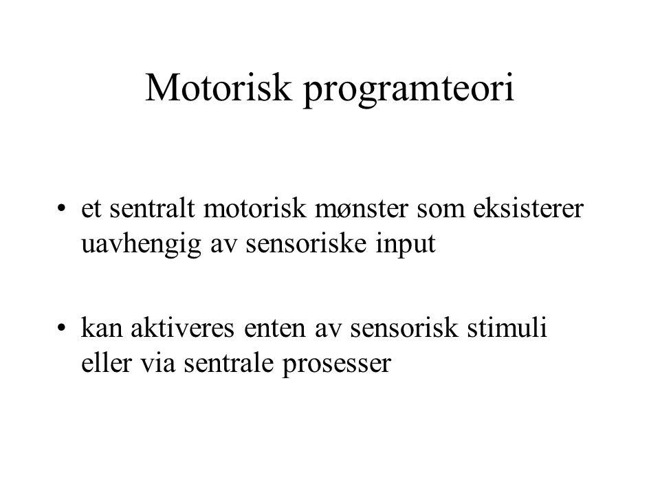 Motorisk programteori et sentralt motorisk mønster som eksisterer uavhengig av sensoriske input kan aktiveres enten av sensorisk stimuli eller via sen