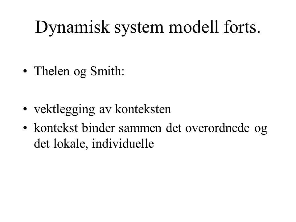 Dynamisk system modell forts. Thelen og Smith: vektlegging av konteksten kontekst binder sammen det overordnede og det lokale, individuelle