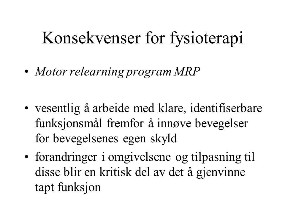 Konsekvenser for fysioterapi Motor relearning program MRP vesentlig å arbeide med klare, identifiserbare funksjonsmål fremfor å innøve bevegelser for