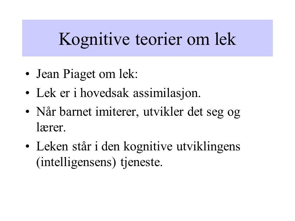 Kognitive teorier om lek Jean Piaget om lek: Lek er i hovedsak assimilasjon.