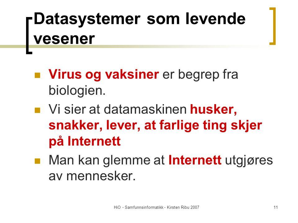 HiO - Samfunnsinformatikk - Kirsten Ribu 200711 Datasystemer som levende vesener Virus og vaksiner er begrep fra biologien. Vi sier at datamaskinen hu