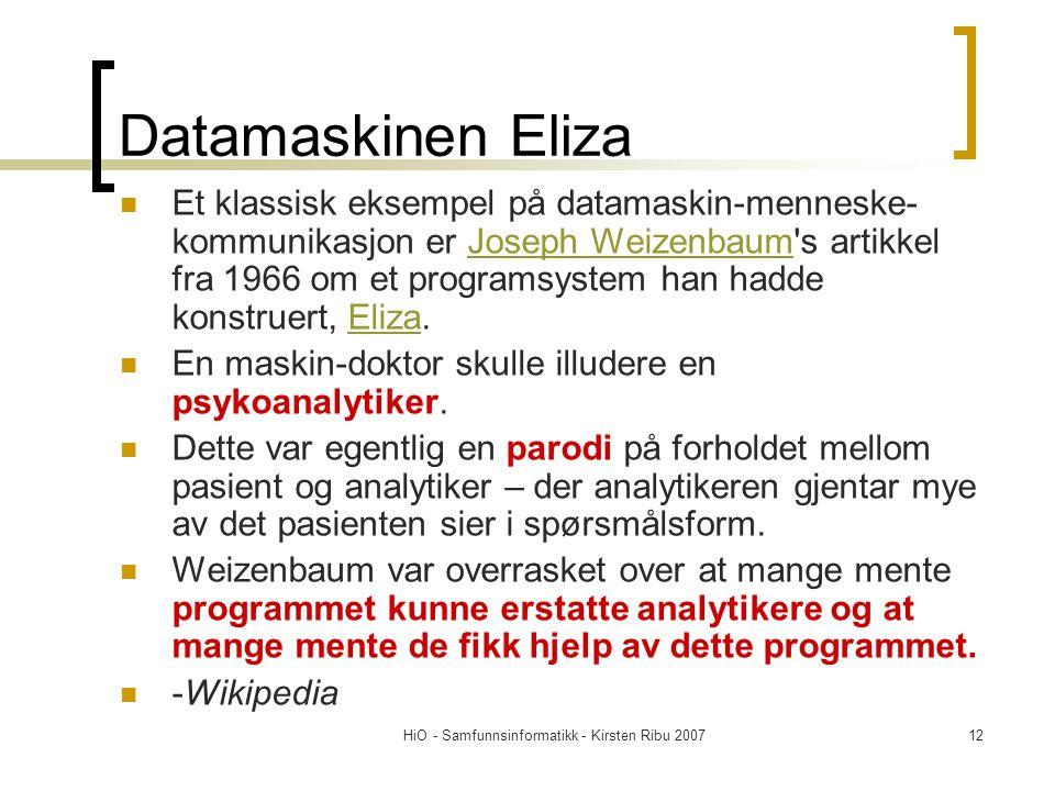 HiO - Samfunnsinformatikk - Kirsten Ribu 200712 Datamaskinen Eliza Et klassisk eksempel på datamaskin-menneske- kommunikasjon er Joseph Weizenbaum s artikkel fra 1966 om et programsystem han hadde konstruert, Eliza.