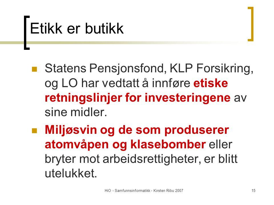 HiO - Samfunnsinformatikk - Kirsten Ribu 200715 Etikk er butikk Statens Pensjonsfond, KLP Forsikring, og LO har vedtatt å innføre etiske retningslinjer for investeringene av sine midler.