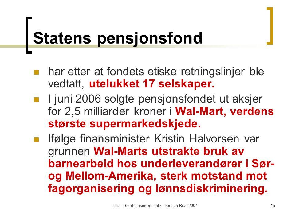 HiO - Samfunnsinformatikk - Kirsten Ribu 200716 Statens pensjonsfond har etter at fondets etiske retningslinjer ble vedtatt, utelukket 17 selskaper. I