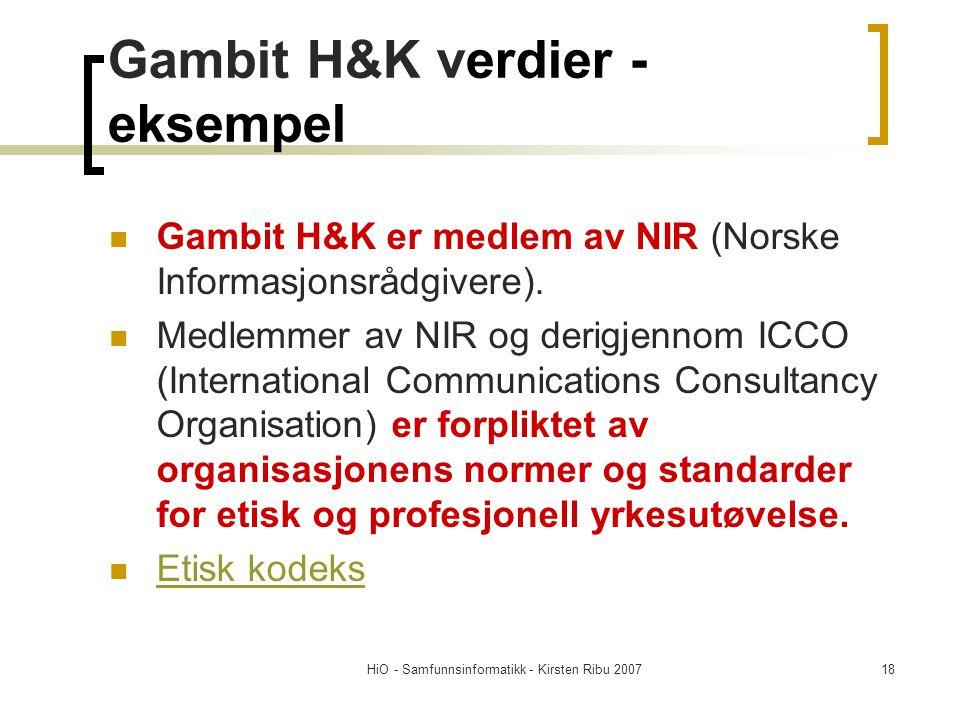 HiO - Samfunnsinformatikk - Kirsten Ribu 200718 Gambit H&K verdier - eksempel Gambit H&K er medlem av NIR (Norske Informasjonsrådgivere). Medlemmer av