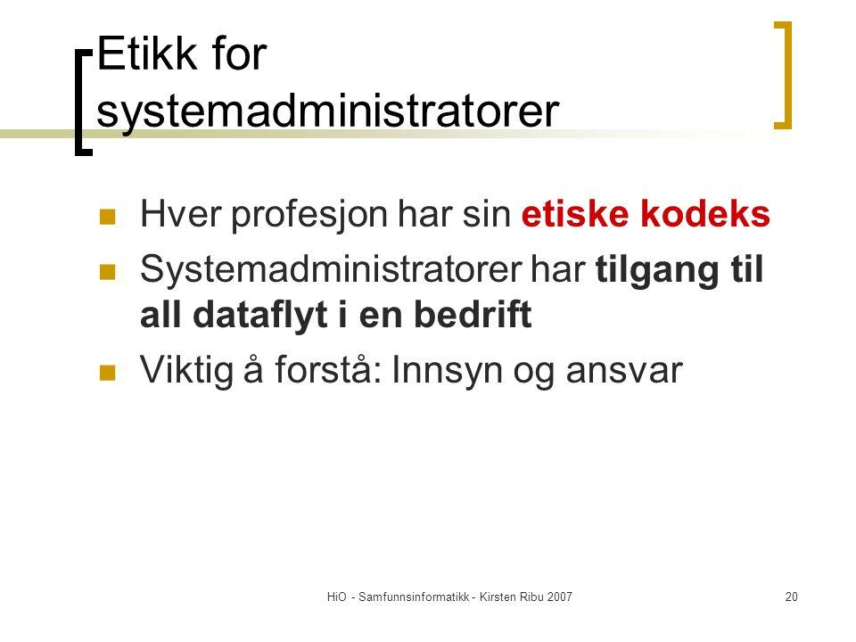 HiO - Samfunnsinformatikk - Kirsten Ribu 200720 Etikk for systemadministratorer Hver profesjon har sin etiske kodeks Systemadministratorer har tilgang