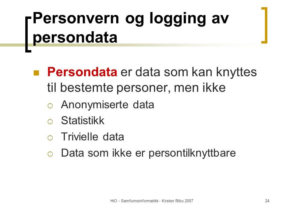 HiO - Samfunnsinformatikk - Kirsten Ribu 200724 Personvern og logging av persondata Persondata er data som kan knyttes til bestemte personer, men ikke  Anonymiserte data  Statistikk  Trivielle data  Data som ikke er persontilknyttbare