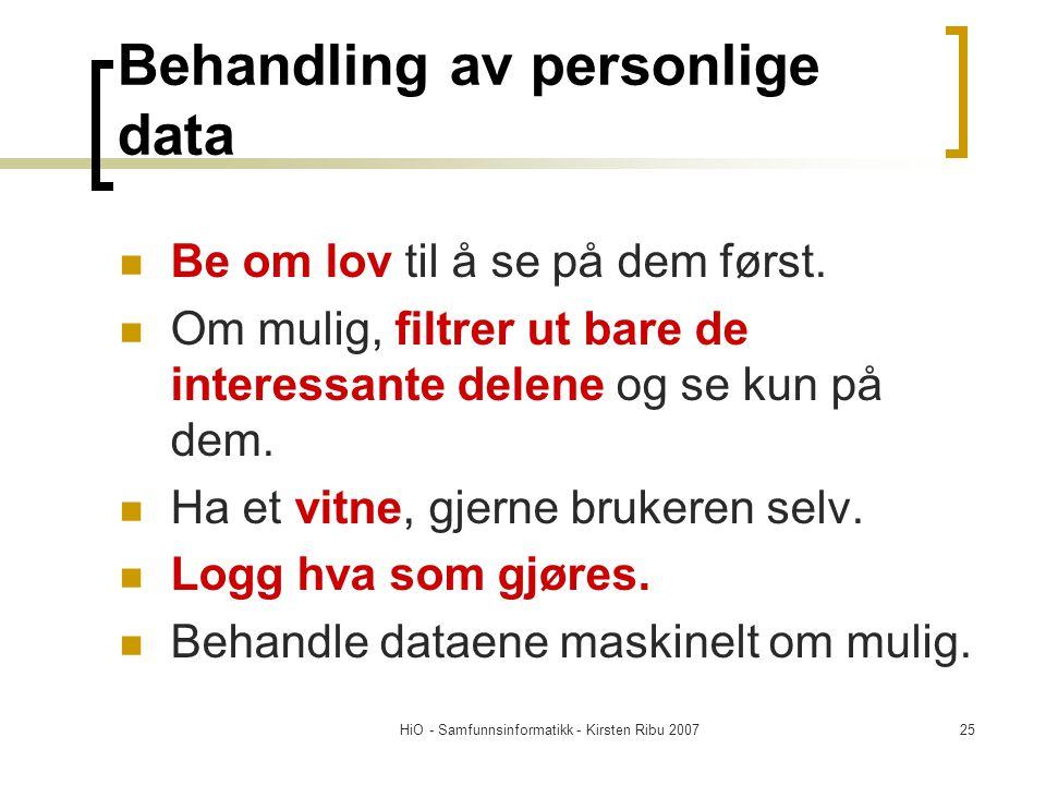 HiO - Samfunnsinformatikk - Kirsten Ribu 200725 Behandling av personlige data Be om lov til å se på dem først. Om mulig, filtrer ut bare de interessan