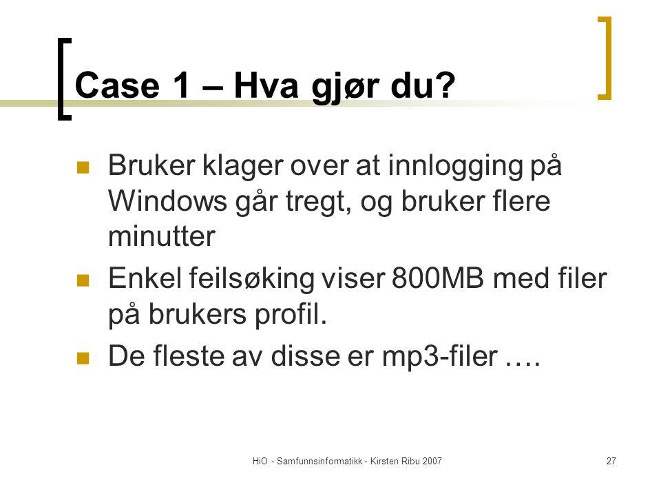 HiO - Samfunnsinformatikk - Kirsten Ribu 200727 Case 1 – Hva gjør du? Bruker klager over at innlogging på Windows går tregt, og bruker flere minutter