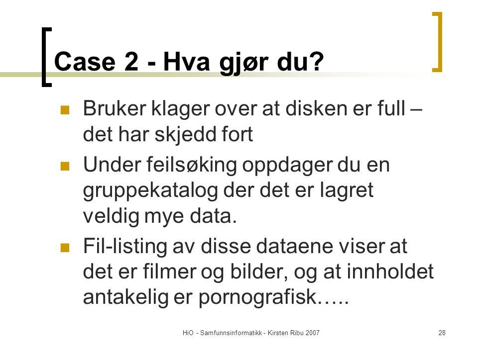 HiO - Samfunnsinformatikk - Kirsten Ribu 200728 Case 2 - Hva gjør du? Bruker klager over at disken er full – det har skjedd fort Under feilsøking oppd