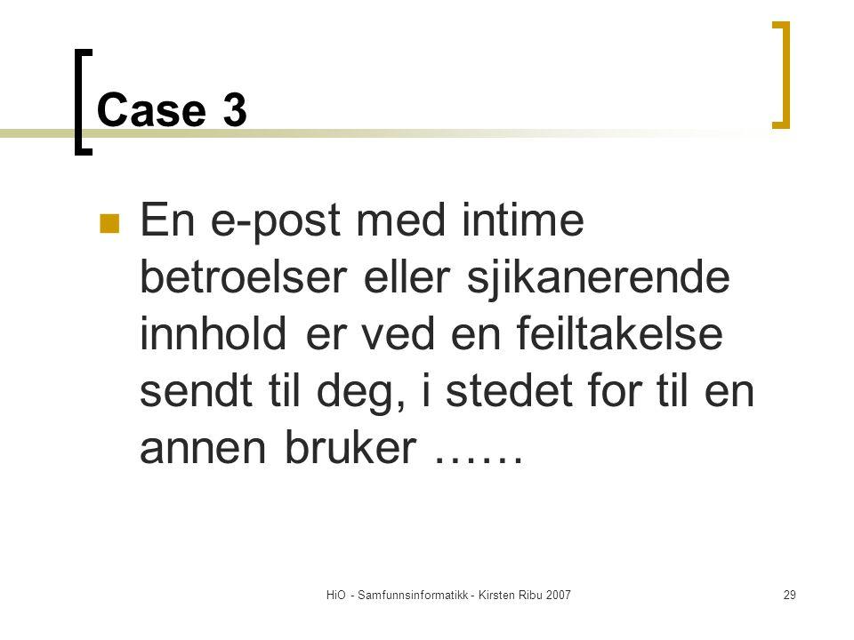 HiO - Samfunnsinformatikk - Kirsten Ribu 200729 Case 3 En e-post med intime betroelser eller sjikanerende innhold er ved en feiltakelse sendt til deg, i stedet for til en annen bruker ……