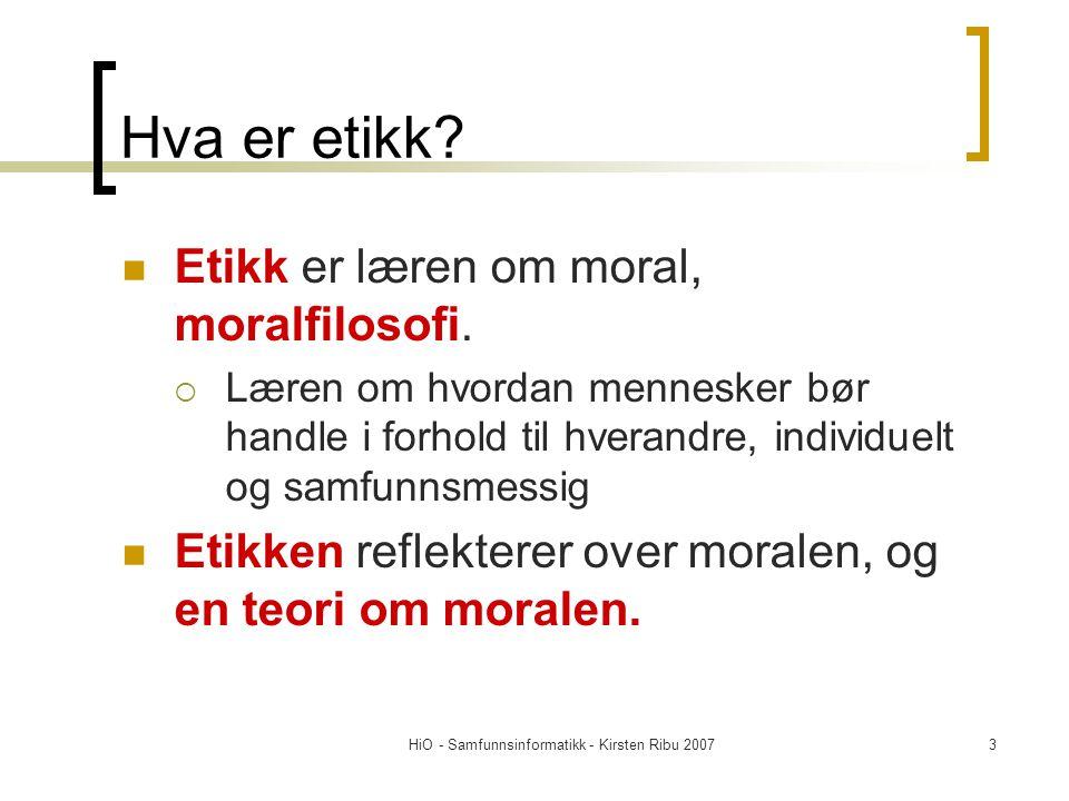 HiO - Samfunnsinformatikk - Kirsten Ribu 20073 Hva er etikk? Etikk er læren om moral, moralfilosofi.  Læren om hvordan mennesker bør handle i forhold
