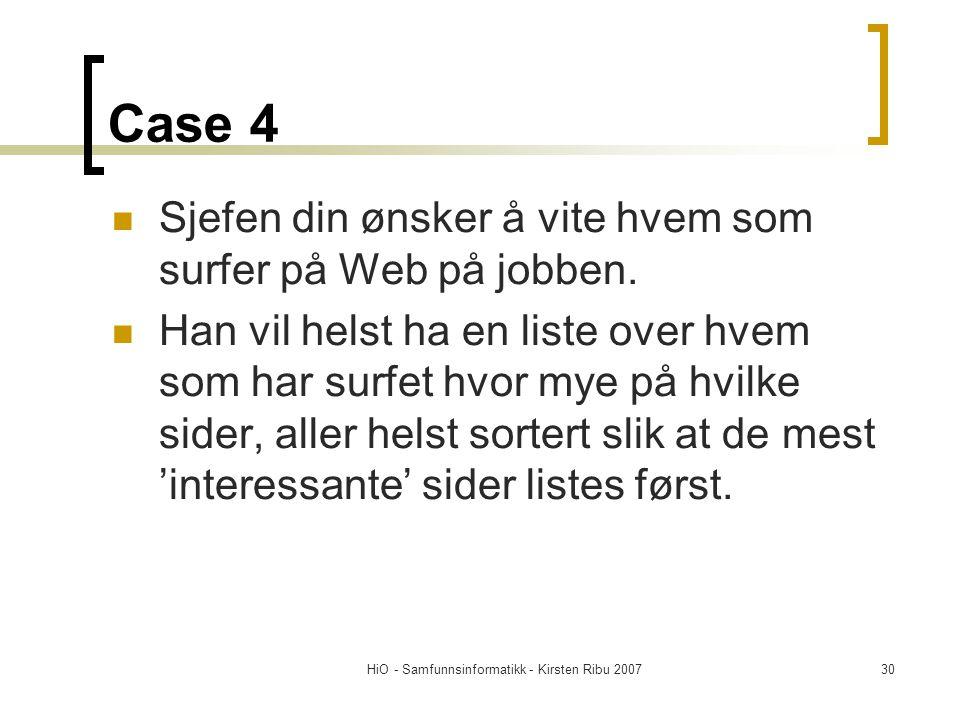 HiO - Samfunnsinformatikk - Kirsten Ribu 200730 Case 4 Sjefen din ønsker å vite hvem som surfer på Web på jobben. Han vil helst ha en liste over hvem