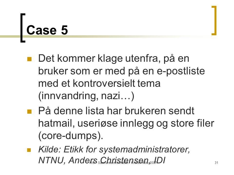 HiO - Samfunnsinformatikk - Kirsten Ribu 200731 Case 5 Det kommer klage utenfra, på en bruker som er med på en e-postliste med et kontroversielt tema (innvandring, nazi…) På denne lista har brukeren sendt hatmail, useriøse innlegg og store filer (core-dumps).