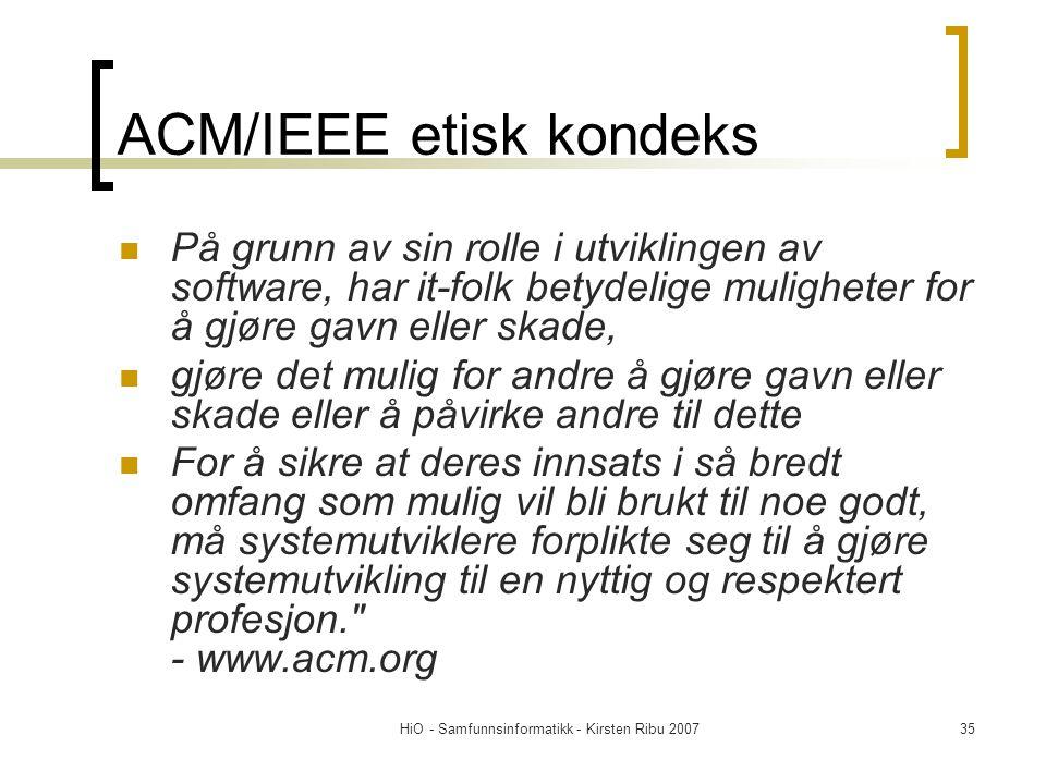 HiO - Samfunnsinformatikk - Kirsten Ribu 200735 ACM/IEEE etisk kondeks På grunn av sin rolle i utviklingen av software, har it-folk betydelige mulighe