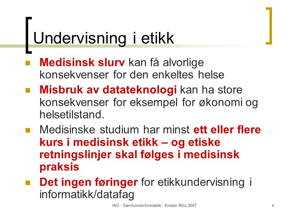 HiO - Samfunnsinformatikk - Kirsten Ribu 200735 ACM/IEEE etisk kondeks På grunn av sin rolle i utviklingen av software, har it-folk betydelige muligheter for å gjøre gavn eller skade, gjøre det mulig for andre å gjøre gavn eller skade eller å påvirke andre til dette For å sikre at deres innsats i så bredt omfang som mulig vil bli brukt til noe godt, må systemutviklere forplikte seg til å gjøre systemutvikling til en nyttig og respektert profesjon. - www.acm.org