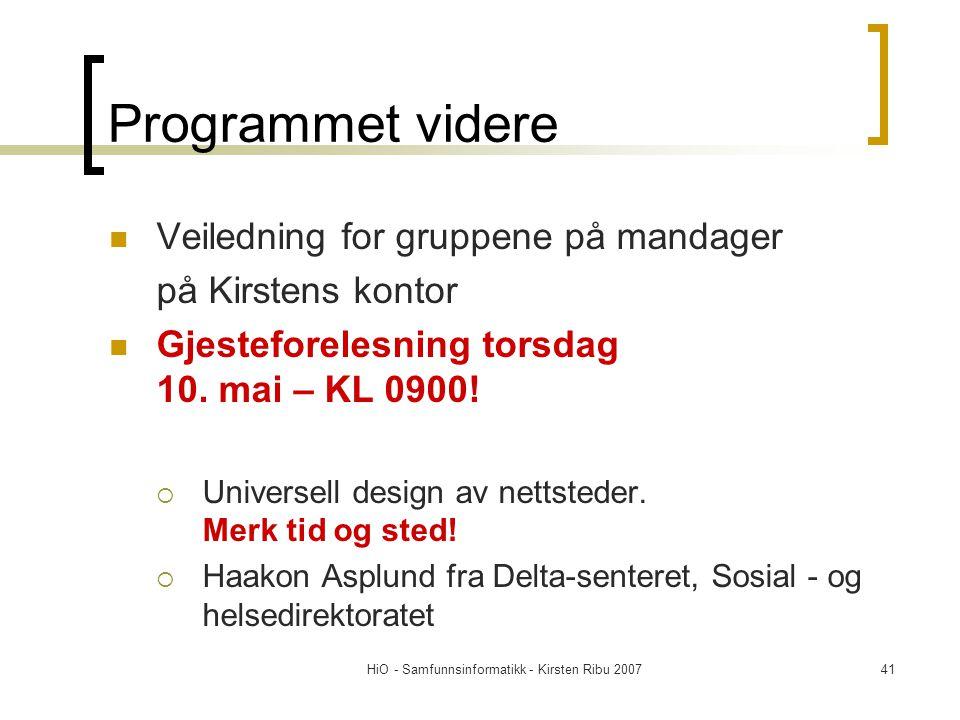 HiO - Samfunnsinformatikk - Kirsten Ribu 200741 Programmet videre Veiledning for gruppene på mandager på Kirstens kontor Gjesteforelesning torsdag 10.