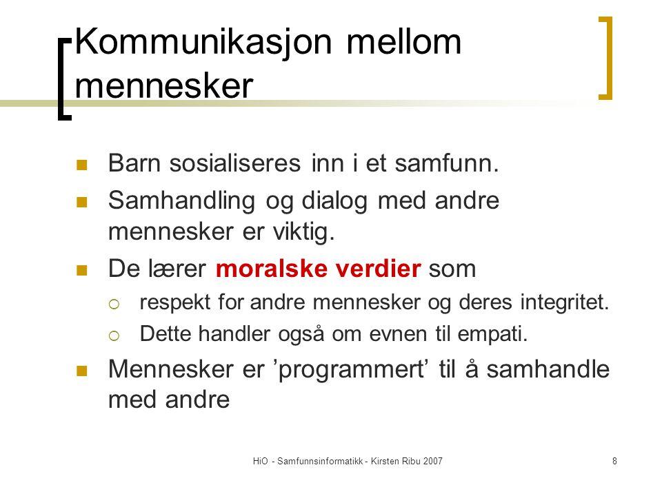 HiO - Samfunnsinformatikk - Kirsten Ribu 20078 Kommunikasjon mellom mennesker Barn sosialiseres inn i et samfunn. Samhandling og dialog med andre menn