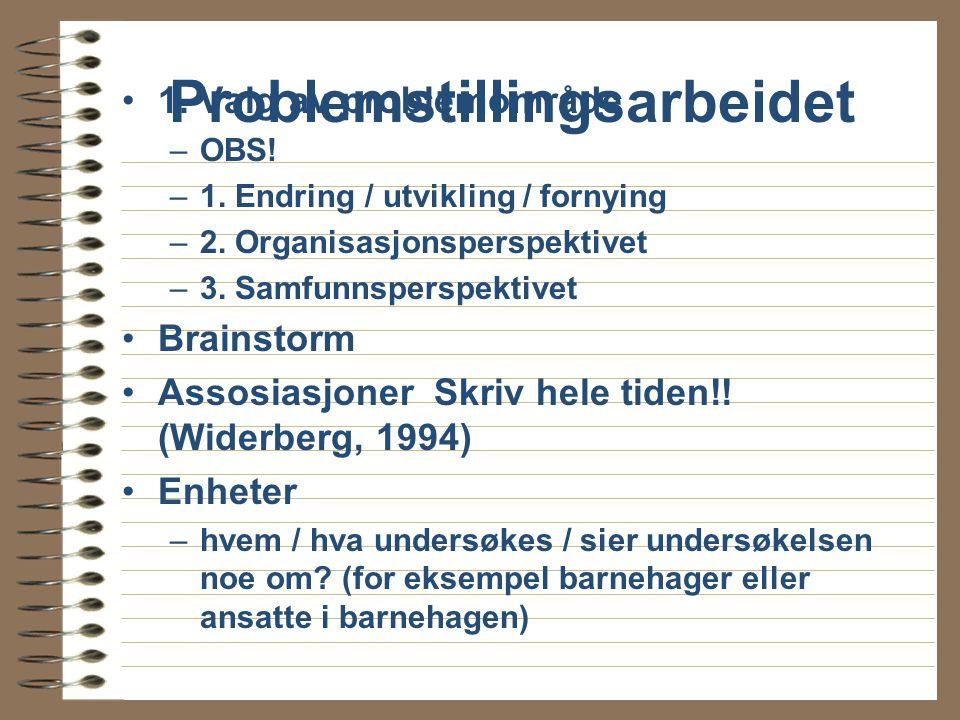 1.Valg av problemområde –OBS. –1. Endring / utvikling / fornying –2.