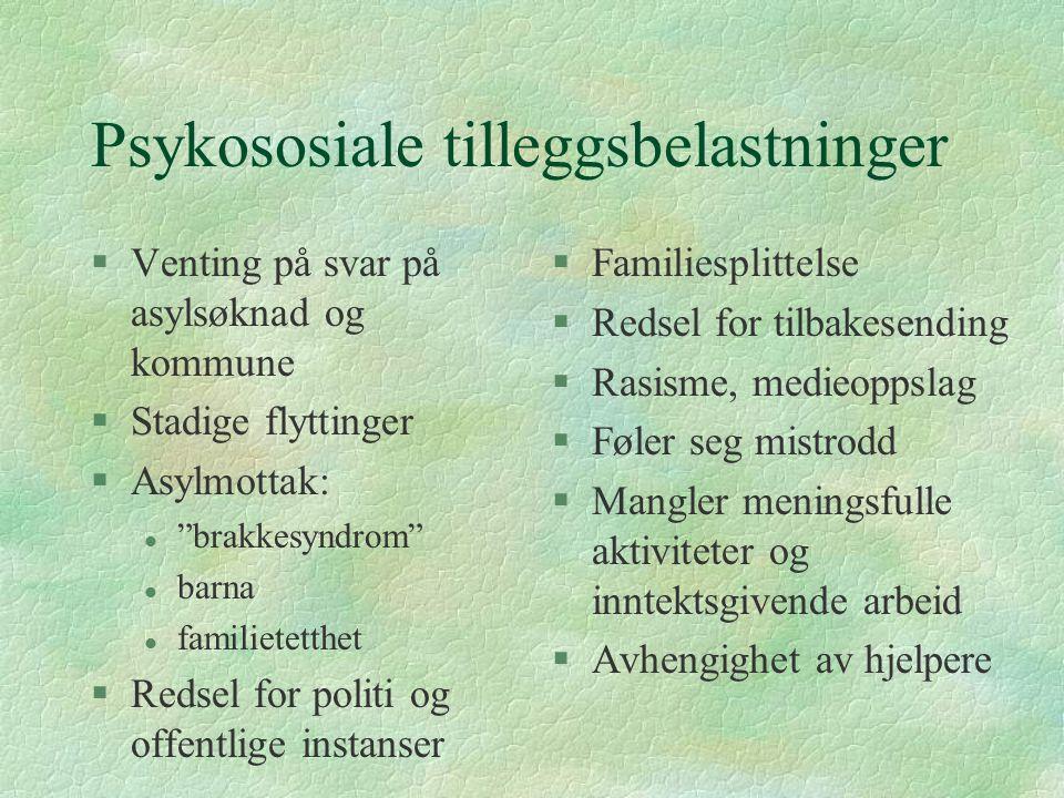 """Psykososiale tilleggsbelastninger §Venting på svar på asylsøknad og kommune §Stadige flyttinger §Asylmottak: l """"brakkesyndrom"""" l barna l familietetthe"""