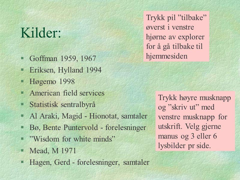 Kilder: §Goffman 1959, 1967 §Eriksen, Hylland 1994 §Høgemo 1998 §American field services §Statistisk sentralbyrå §Al Araki, Magid - Hionotat, samtaler