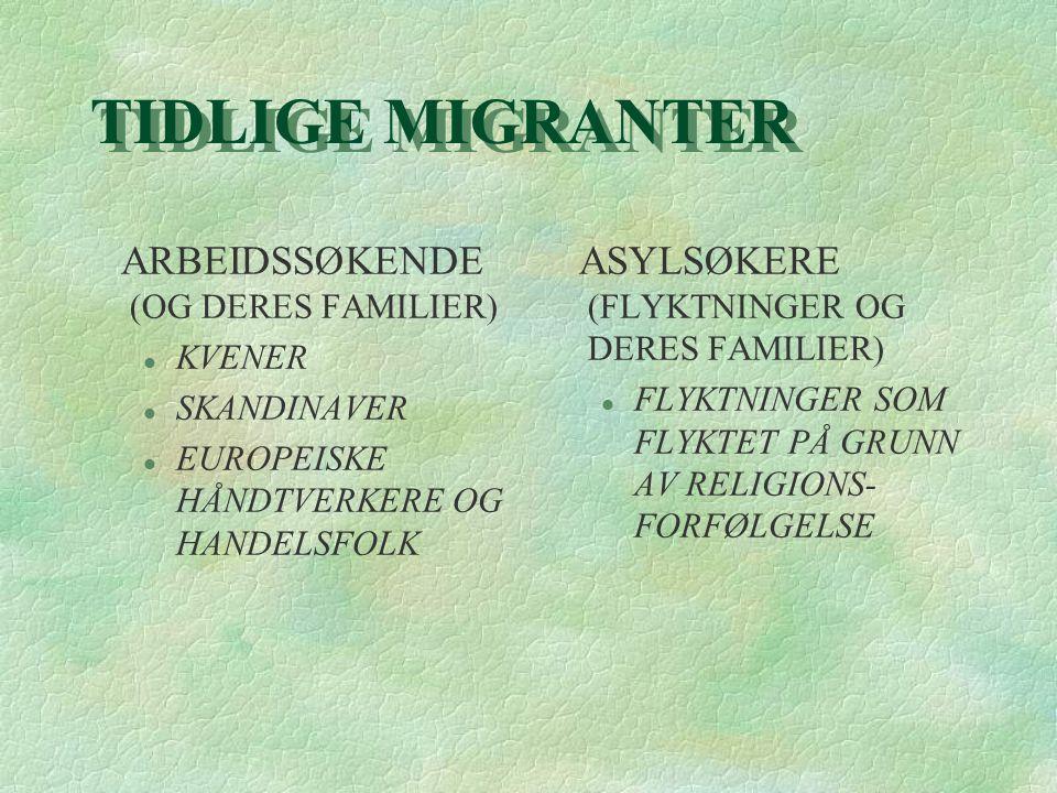 TIDLIGE MIGRANTER ARBEIDSSØKENDE (OG DERES FAMILIER) l KVENER l SKANDINAVER l EUROPEISKE HÅNDTVERKERE OG HANDELSFOLK ASYLSØKERE (FLYKTNINGER OG DERES