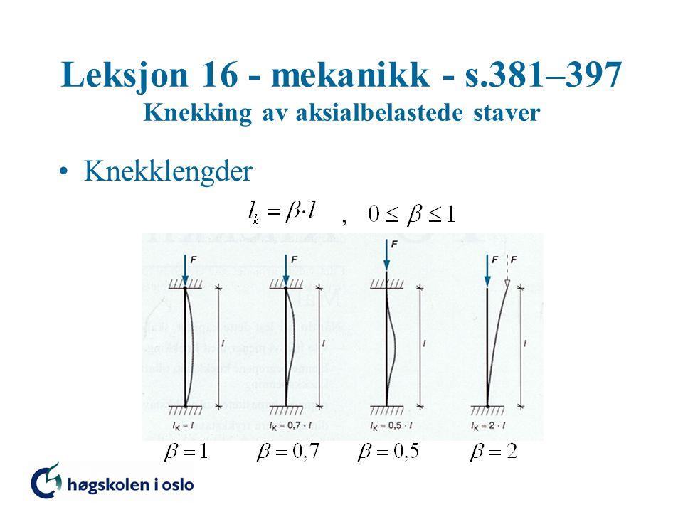Leksjon 16 - mekanikk - s.381–397 Knekking av aksialbelastede staver Knekklengder,