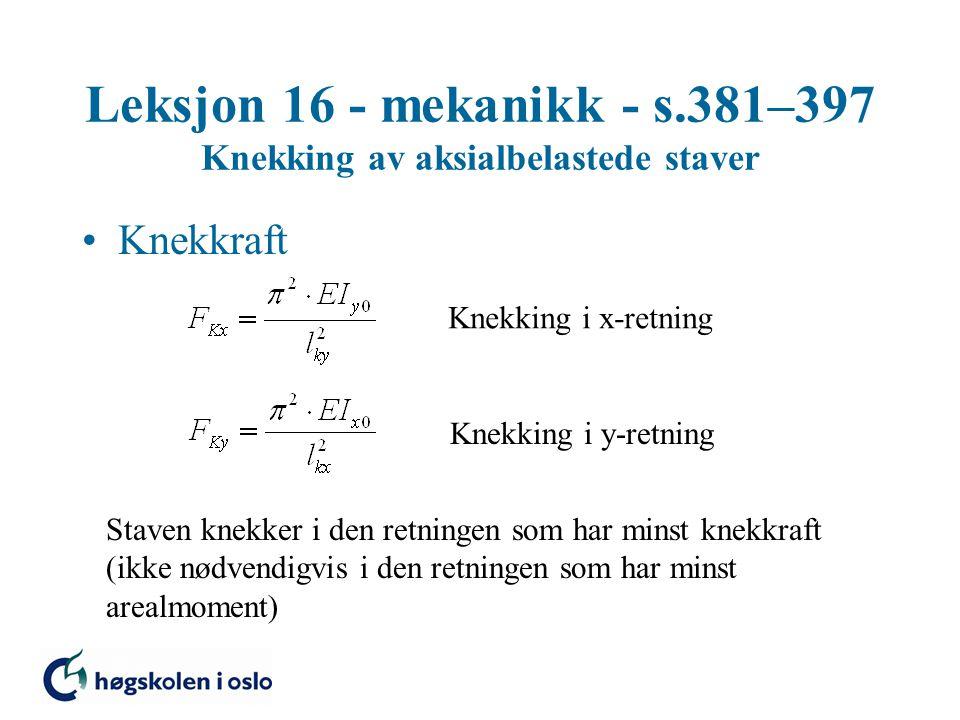 Leksjon 16 - mekanikk - s.381–397 Knekking av aksialbelastede staver Knekkraft Knekking i x-retning Knekking i y-retning Staven knekker i den retninge