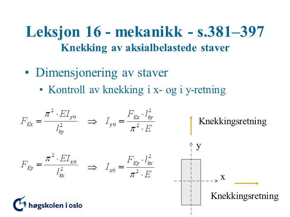 Leksjon 16 - mekanikk - s.381–397 Knekking av aksialbelastede staver Dimensjonering av staver Kontroll av knekking i x- og i y-retning  x y Knekkings
