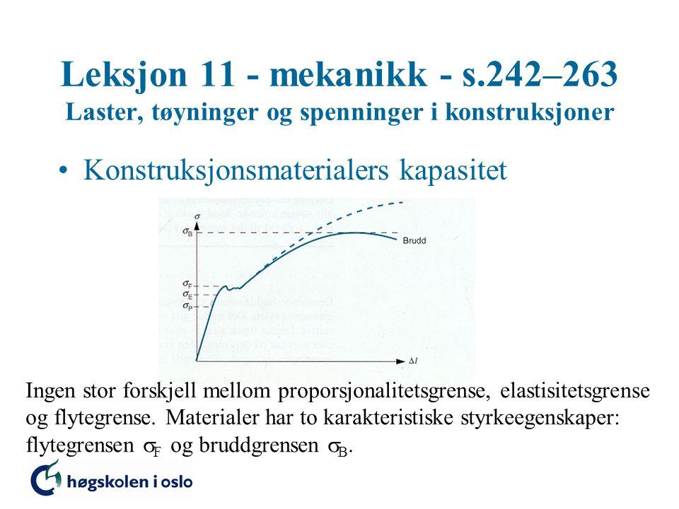 Leksjon 11 - mekanikk - s.242–263 Laster, tøyninger og spenninger i konstruksjoner Konstruksjonsmaterialers kapasitet Ingen stor forskjell mellom prop