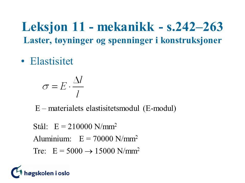 Leksjon 11 - mekanikk - s.242–263 Laster, tøyninger og spenninger i konstruksjoner Elastisitet E – materialets elastisitetsmodul (E-modul) Stål: E = 2