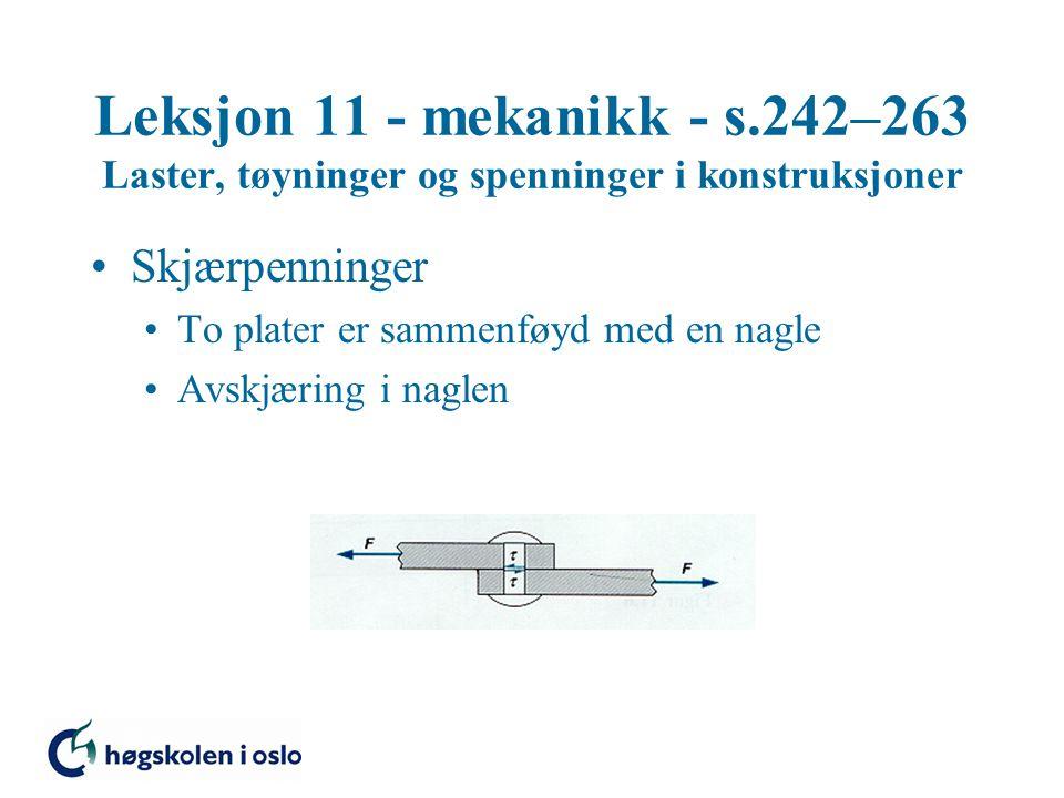 Leksjon 11 - mekanikk - s.242–263 Laster, tøyninger og spenninger i konstruksjoner Skjærpenninger To plater er sammenføyd med en nagle Avskjæring i na