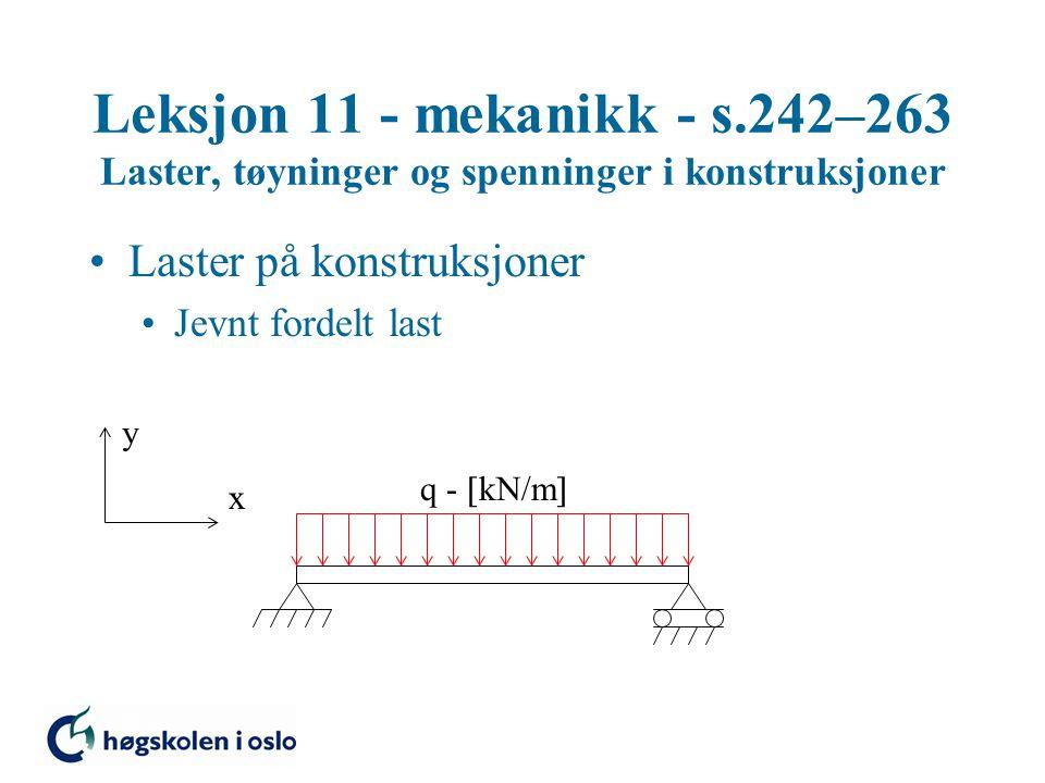 Leksjon 11 - mekanikk - s.242–263 Laster, tøyninger og spenninger i konstruksjoner Elastisitet Hook's lov Gjelder mellom  = 0 og  =  F  E – materialets elastisitetsmodul (E-modul)