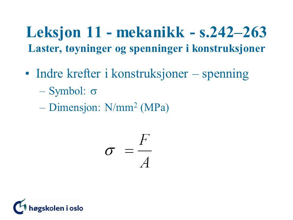 Leksjon 11 - mekanikk - s.242–263 Laster, tøyninger og spenninger i konstruksjoner Indre krefter i konstruksjoner – spenning –Symbol:  –Dimensjon: N/