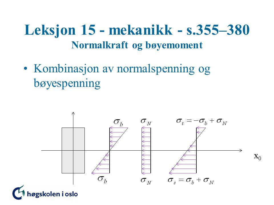 Leksjon 15 - mekanikk - s.355–380 Normalkraft og bøyemoment Kombinasjon av normalspenning og bøyespenning x0x0